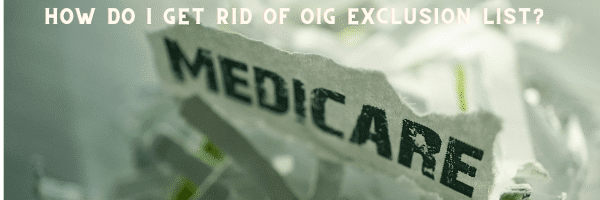 How Do I Get Rid Of OIG Exclusion List and Individual Reinstatement